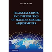 Financial Crises and the Politics of Macroeconomic Adjustments (Political Economy of Institutions and Decisions)