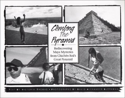 Climbing the Pyramid: Rediscovering Maya Mysteries from Chichen Itza's Great Pyramid