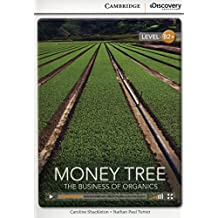 Money Tree: The Business of Organics High Intermediate Book with Online Access (Cambridge Discovery Interactiv)