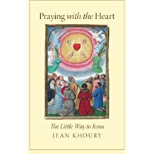 Praying with the Heart: The Little Way to Jesus by Jean Khoury (2015-03-24)