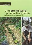 Une bonne terre pour un beau jardin : Paillage, engrais verts,...