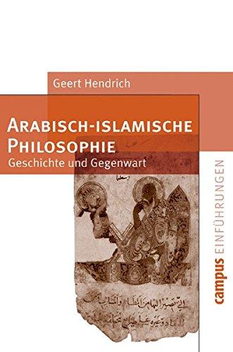 Arabisch-islamische Philosophie: Geschichte und Gegenwart (Campus Einführungen)