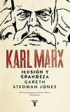 Karl Marx: Ilusión y grandeza
