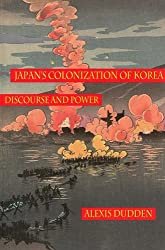 Japan's Colonization of Korea: Discourse and Power (Peoples of Hawai'i, the Pacific, & Asia) (Studies of the Weatherhead East Asian Institute, Columbia University)
