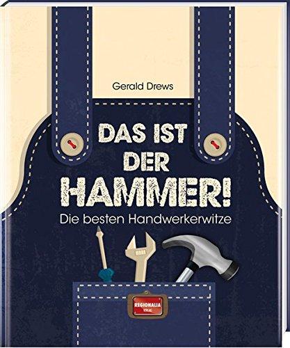 Das ist der Hammer!: Die besten Handwerkerwitze