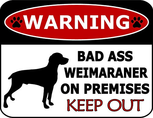 Top Shelf Novelties SP1277 Schild mit Aufschrift Warning Bad Ass Weimaraner On Premises Keep Out, laminiert, mit englischer Aufschrift I Love My Dog -