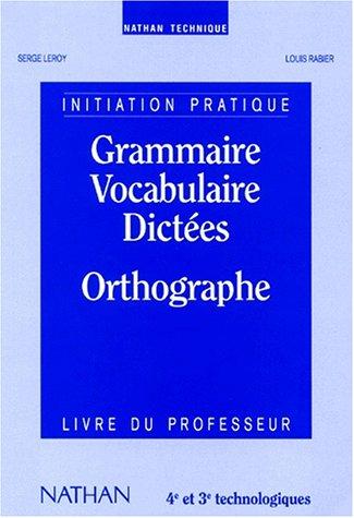 Grammaire, vocabulaire, dictées, orthographe par Serge Leroy