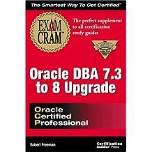 Oracle DBA 7.3 to 8 Upgrade Exam Cram: Exam 1Z0-010 (Exam Cram (Coriolis Books))