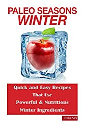 Paleo Seasons: Winter: Quick and Easy Recipes That Use Powerful & Nutritious Winter Ingredients