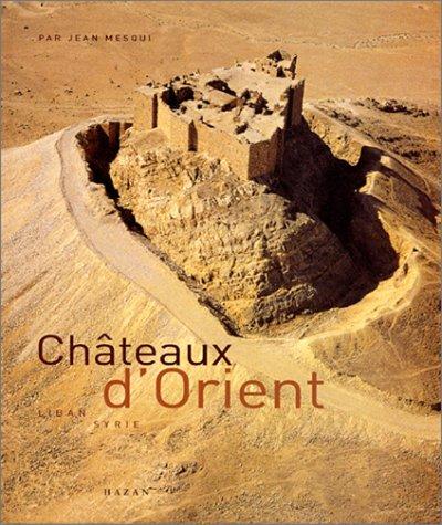 Châteaux d'Orient : Syrie, Liban, Jordanie