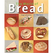 The World of Bread: History - Ingredients - Recipes