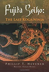Fujita Seiko:: The Last Koga Ninja by Phillip T. Hevener (2008-02-19)