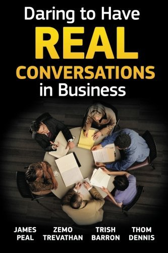 Daring to Have Real Conversations in Business by James Peal Ph.D (2011-12-28)
