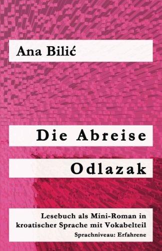Die Abreise / Odlazak: Lesebuch als Mini-Roman in kroatischer Sprache mit Vokabelteil (Kroatisch leicht Mini-Romane)
