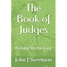 The Book of Judges: Waiting for the King (Establishing the Kingdom)