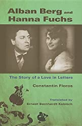 Alban Berg and Hanna Fuchs: The Story of a Love in Letters