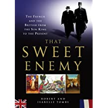 That Sweet Enemy: The British and the French from the Sun King to the Present