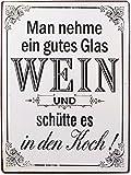 Schild - Man nehme ein gutes Glas Wein und schütte es in den Koch ! - Metall 26 x 35 cm Blechschild Vintage Türschild