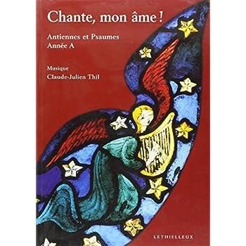 Chante, mon âme ! : Antiennes et psaumes, année A