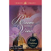 A ROOM WITH A VIEW: THE WILD & WANTON EDITION: Volume 1 (Crimson Romance)