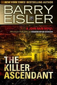 The Killer Ascendant (Previously Published as Requiem for an Assassin) (A John Rain Novel Book 6) (English Edition) von [Eisler, Barry]
