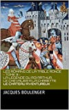 les romans de la table ronde tome 3 la legende du roi arthur le chevalier a la charette le chateau aventureux