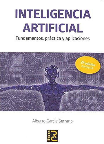 INTELIGENCIA ARTIFICIAL. Fundamentos, práctica y aplicaciones 2ª edición revisada por Alberto García Serrano