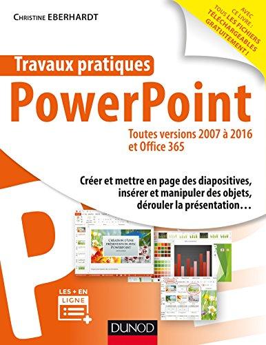 Travaux pratiques - PowerPoint - Toutes versions 2007 à 2016 et Office 365 par Christine Eberhardt