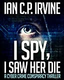 I spy, I Saw Her Die: a gripping, page-turning murder mystery conspiracy crime thriller.: (Omnibus Edition containing both BOOK ONE and BOOK TWO) (English Edition)