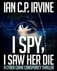 I spy, I Saw Her Die: a gripping, page-turning cyber crime murder mystery conspiracy thriller.: (Omnibus Edition containing both BOOK ONE and BOOK TWO)