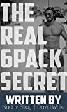 The Real 6-Pack Secret: Guiding you to Six Pack!