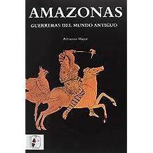 Amazonas: Guerreras del mundo antiguo (Historia Antigua)