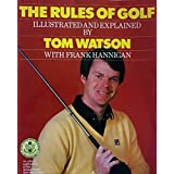 The Rules of Golf Illustrated and Explained by Tom Watson (1980-04-01)