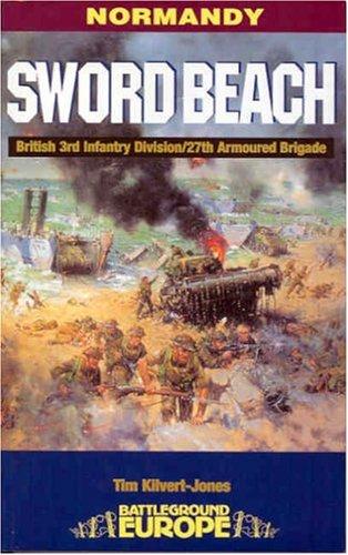 Normandy: Sword Beach - 3rd British Division/27th Armoured Brigade (Battleground Europe) por Tim Kilvert-Jones