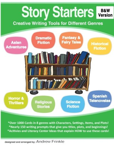 Story Starters: Creative Writing Tools for Different Genres (B&W Version): Volume 5 (Literacy Builders)