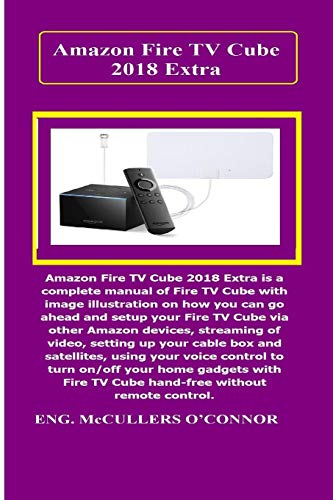 Amazon Fire TV Cube Extra: Amazon Fire TV Cube Extra is a complete manual of Fire TV Cube with image illustration on how you can go ahead and setup your Fire TV Cube via other Amazon devices..