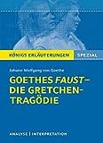 Goethes Faust - Die Gretchen-Tragödie.: Lektüre- und Interpretationshilfe: Königs Erläuterungen Spezial