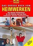 Das grosse Buch vom Heimwerken: Das aktuelle Standardwerk für alle Arbeiten rund ums Haus: Grundtechniken, Materialien, Gestaltungsvorschläge