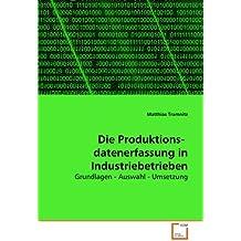 Die Produktions-   datenerfassung in Industriebetrieben: Grundlagen - Auswahl - Umsetzung