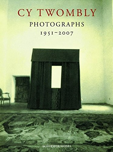 Cy Twombly: Photographs 1951 - 2007