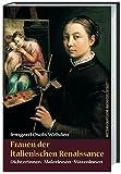 Frauen der italienischen Renaissance: Dichterinnen, Malerinnen, Mäzeninnen -