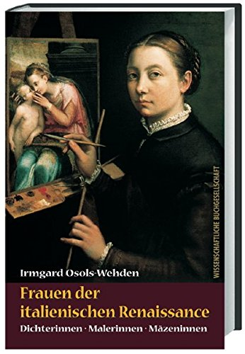 Frauen der italienischen Renaissance: Dichterinnen, Malerinnen, Mäzeninnen