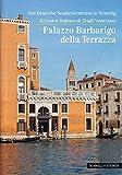 Venedig: Das Deutsche Studienzentrum in Venedig / Centro Tedesco di Studi Veneziani: (zweisprachig): Palazzo Barbarigo della Terrazza (Kleine ... / Städte u. Einzelobjekte, Band 2847)