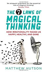 The 7 Laws of Magical Thinking: How Irrationality Makes us Happy, Healthy, and Sane by Matthew Hutson (2013-01-03)