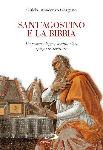 Sant'Agostino e la Bibbia. Un vescovo legge, studia, vive, spiega le Scritture
