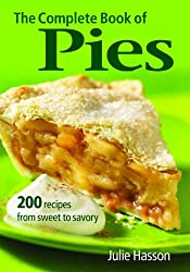 BY Hasson, Julie ( Author ) [ THE COMPLETE BOOK OF PIES: 200 RECIPES FROM SWEET TO SAVORY ] Aug-2008 [ Paperback ]