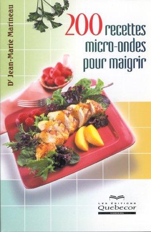 200 recettes au micro-ondes pour maigrir par Jean-Marie Marineau