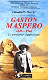 GASTON MASPERO 1846-1916. Le gentleman égyptologue