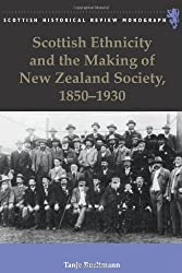 Scottish Ethnicity and the Making of New Zealand Society, 1850-1930 (Scottish Historical Review Monographs)