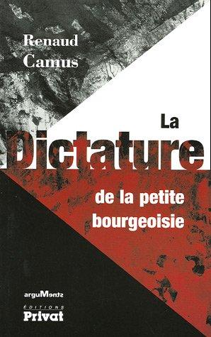 La dictature de la petite bourgeoisie par Renaud Camus, Marc Du Saune
